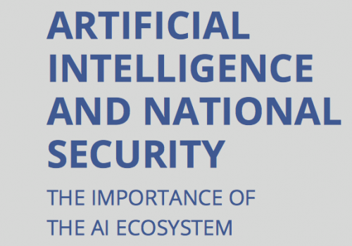 CSIS – Artificial Intelligence and National Security: The Importance of the AI Ecosystem